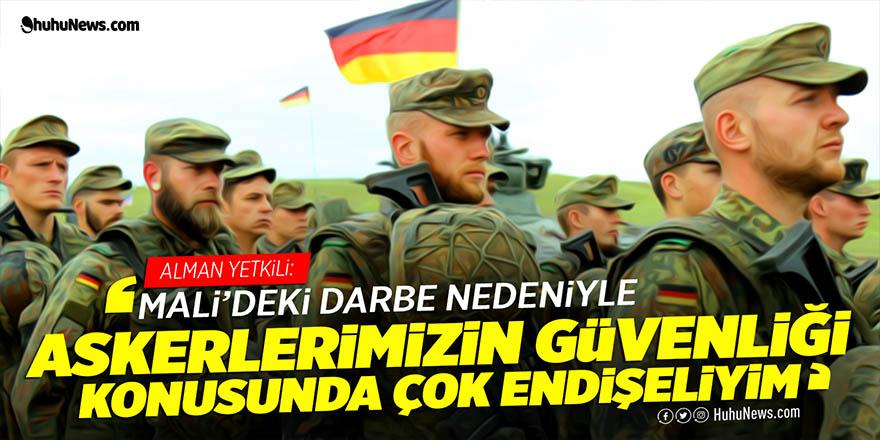 Alman yetkili: Mali'deki darbe nedeniyle askerlerimizin güvenliği konusunda çok endişeliyim